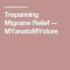 Trepanning Migraine Relief — MYanatoMYstore