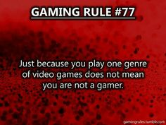So those who oppose this need to back down. Gamers should be welcoming, not assholes. Video Game Quotes, Video Game Logic, Gamer Quotes, Gamer Humor, V Games, Funny Games, Gaming Rules, Gaming Tips, Lets Play A Game