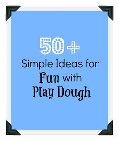 50+ Simple Ideas for Fun with Play Dough by No Twiddle Twaddle