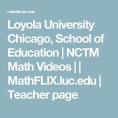 Loyola University Chicago, School of Education | NCTM Math Videos | | MathFLIX.luc.edu | Teacher page