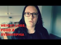 Dysmorphia, Food, Weight Loss & Starting with Self Love