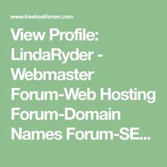 View Profile: LindaRyder - Webmaster Forum-Web Hosting Forum-Domain Names Forum-SEO Forum-VPS Hosting Forum-Dedicated Server Forum-Domain registration-Cheap Domain Names-domain name voucher codes-Domain Name promo codes