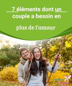 7 éléments dont un couple a besoin en plus de l'amour Dans la suite de cet article, nous allons vous détailler les 7 éléments fondamentaux que toute relation de couple doit avoir, en plus de l'amour.