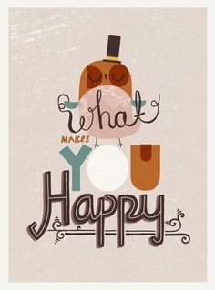 Think every morning about the things that make you happy :) go from there