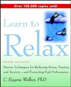 Learn to Relax: Proven Techniques for Reducing Stress, Tension, and Anxiety--and Promoting Peak Performance by C. Eugene Walker. $2.32. Publisher: Wiley; 3 edition (January 15, 2001). Publication: January 15, 2001. Author: C. Eugene Walker