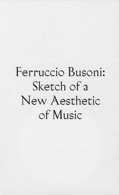 Sketch of a New Aesthetic of Music by Ferruccio Busoni
