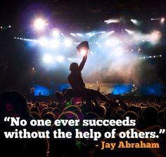 """No one ever succeeds without the help of others."" – Jay Abraham"