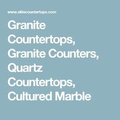 Granite Countertops, Granite Counters, Quartz Countertops, Cultured Marble