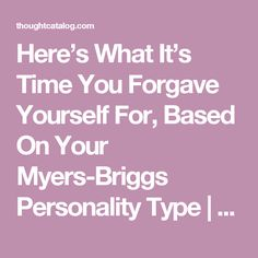 Here's What It's Time You Forgave Yourself For, Based On Your Myers-Briggs Personality Type   Thought Catalog... INFJ