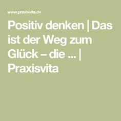 Positiv denken   Das ist der Weg zum Glück – die ...   Praxisvita Math Equations, Forgiveness, Psychology, Laughing, Tips