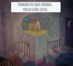 Dormimos en camas separadas, pero en sueños juntos.