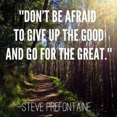 Don't be afraid to give up the good for the great