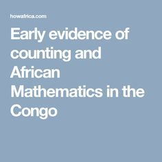 Early evidence of counting and African Mathematics in the Congo