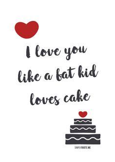 #ValentinesDay Mood ♥I love you like a fat kid loves cake