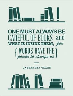 """One must always be careful of books and what is inside them..."""
