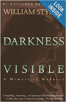 Darkness Visible: A Memoir of Madness: William Styron: 9780679736394: Amazon.com: Books.  (Have I pinned this before?)  (Just making sure its on my list...)
