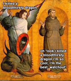 """I killed a bloodthirsty dragon."" ""Oh 'Look I killed a bloodthirsty dragon, I'm so cool, I'm the best, watchout.'"""