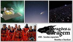 #Podcast Dragões de Garagem #38 Sondas espaciais: Rosetta e Stardust