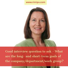 Good interview question to ask - What are the long- and short-term goals of the company/department/work group?