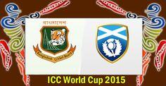 Bangladesh vs Scotland ICC Cricket World Cup 2015 Watch Live Online | CRICKET NEWS