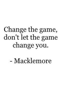I like this quote because what its saying is that its telling you that you don't have to follow what everyone else is doing, to do your own thing. Also Macklemore is one of my favorite artists.