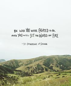 """be who you were created to be, and you will set the world on fire"" 