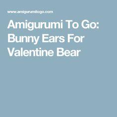 Amigurumi To Go: Bunny Ears For Valentine Bear