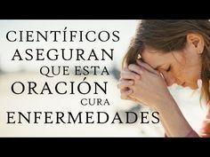 LOS CIENTÍFICOS DESCUBREN QUE ESTA ORACIÓN SANA ENFERMEDADES - YouTube