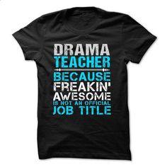 Love being -- DRAMA-TEACHER - cool t shirts #shirt #fashion