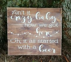 "10.5"" x 11"" wooden pallet sign Ain't it crazy baby how we got here. Oh, it all started with a beer. Stained background with white lettering. distressed/weathere"
