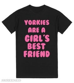 YORKIE'S ARE A GIRL'S BEST FRIEND #Skreened