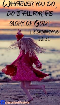 """I Corinthians 10:31 - """"... whatever you do, do it all for the glory of God."""""""