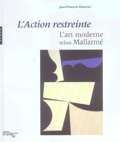 L'Action restreinte : l'art moderne selon Mallarmé : [exposition] / [commissariat], Jean-François Chevrier, avec la collaboration d'Élia Pijollet
