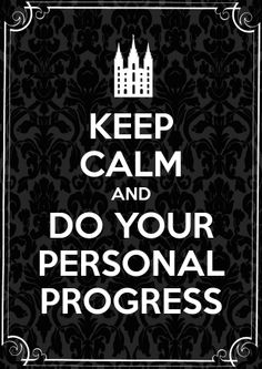 Keep Calm and do your Personal Progress poster. I made this up for our New Beginnings Night. Each girl got a laminated copy to go in their take home gift bags :) ~teaganmarie
