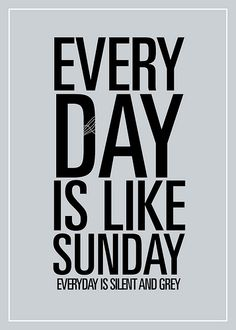 Everyday Is Like Sunday [Poster by Carolyne Royce]