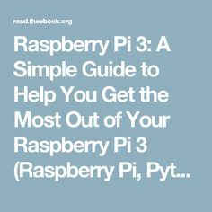 Raspberry Pi 3: A Simple Guide to Help You Get the Most Out of Your Raspberry Pi 3 (Raspberry Pi, Python, Raspberry Pi 2, Perl, Programming, Raspberry Pi 3, Ruby) | Read Books Online