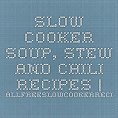 Slow Cooker Soup, Stew and Chili Recipes   AllFreeSlowCookerRecipes.com