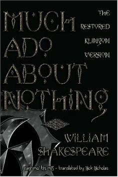 Much Ado About Nothing: The Restored Klingon Text by William Shakespeare,http://www.amazon.com/dp/158715501X/ref=cm_sw_r_pi_dp_7qrHtb033Y9G0VPY