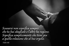 Apologizing doesn't always mean that you were wrong and the other person was right. It simply means that you care more about the relationship than your pride. Beautiful Words Of Love, Love Words, Italian Proverbs, Best Quotes, Love Quotes, Learn To Speak Italian, Italian Quotes, Quotable Quotes, Sentences