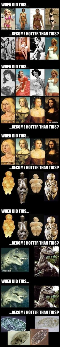 When did this become hotter than this? Lesson: Every one is beautiful...even micro organisms and dinosaurs.
