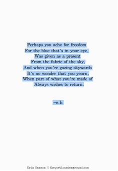 I love how poems just say the words we are unable to express 💙 Eh Poems, Poem Quotes, Words Quotes, Wise Words, Life Quotes, Sayings, Pretty Words, Cool Words, Erin Hanson Poems