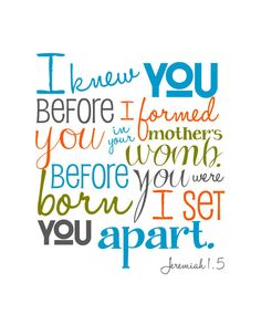 Want this for Jax's room. His life verse :) I Knew You Before I Formed You Jeremiah 1.5
