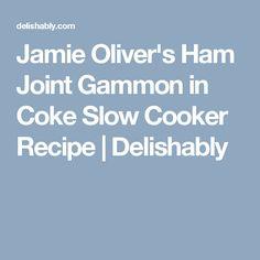 Jamie Oliver's Ham Joint Gammon in Coke Slow Cooker Recipe | Delishably