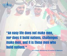 "Good Morning UAE! ""An easy #life does not make men, nor does it build #nations. #Challenges make men, and it is these men who build nations."" ------H.H. Sheikh Mohammed bin Rashid Al Maktoum, Visit Our Official website: http://www.skylinere.net/ #skylinerealestate #skylineproperties #quote #quotes #dailyquote #inabudhabi #qotd #business #teamwork #life #Quoteoftheday #Skyline #wisdom #اقتبس #حكمة #عمل #خيال #حياة #عمل #صباح #"