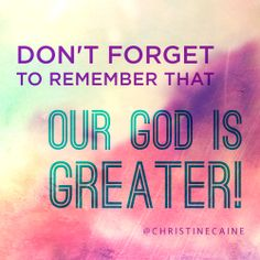 Don't forget to remember than our God is greater! God Loves Me, Jesus Loves, Christine Caine, Walk In Love, Personal Relationship, Walk By Faith, Lord And Savior, Knowing God, Great Love