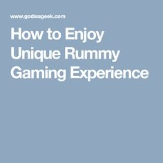 How to Enjoy Unique Rummy Gaming Experience