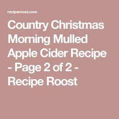 Country Christmas Morning Mulled Apple Cider Recipe - Page 2 of 2 - Recipe Roost