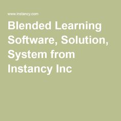 Blended Learning Software, Solution, System from Instancy Inc