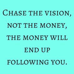 Chase the vision, not the money, the money will end up following you.  #‎QuotesYouLove‬ ‪#‎QuoteOfTheDay‬ ‪#‎Entrepreneurship‬ ‪#‎QuotesOnEntrepreneurship‬ ‪#‎EntrepreneurQuotes ‬  Visit our website  for text status wallpapers.  www.quotesulove.com