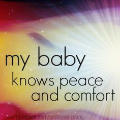 my baby knows peace and comfort Pregnancy  Affirmations  www.facebook.com/brilliantbirthing Pregnancy Affirmations, Birth Affirmations, Inspirational Verses, Mary I, Baby Unicorn, Midwifery, Rainbow Baby, Doula, Facebook Sign Up